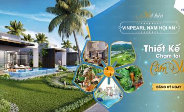QUẢNG NINH: Mở bán biệt thự biển Vinpearl Nam Hội An – Thiết kế chạm tới cảm xúc 5 TRONG 1