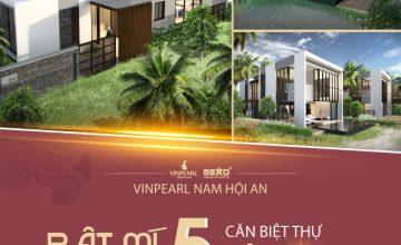 BẬT MÍ quỹ căn biệt thự đẹp nhất tại Vinpearl Nam Hội An Resort & Villas và lý do nhất định phải mua