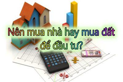 Nên mua nhà hay mua đất để đầu tư