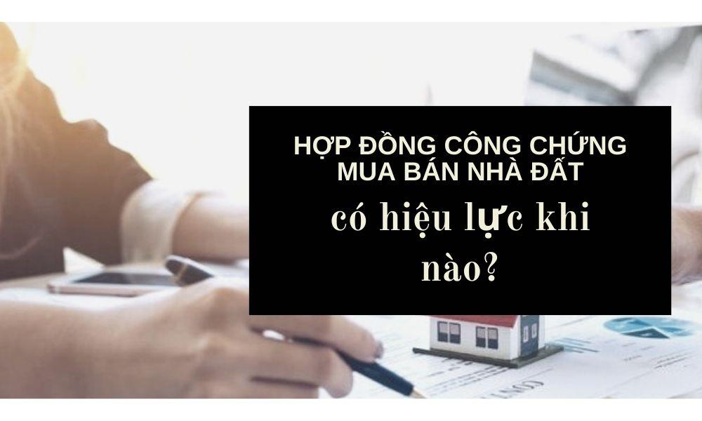 hop-dong-cong-chung-mua-ban-nha-dat-co-hieu-luc-khi-nao