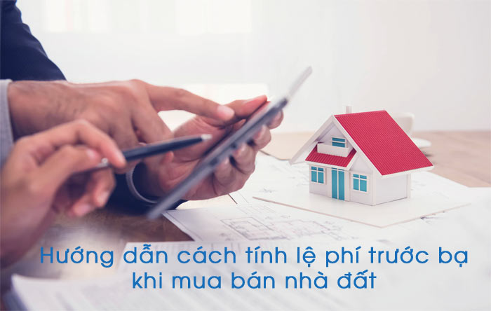 cach-tinh-le-phi-truoc-ba-nha-dat