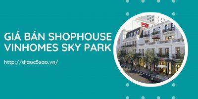 Giá bán shophouse Vinhomes Sky Park Bắc Giang [Bảng giá gốc CĐT]
