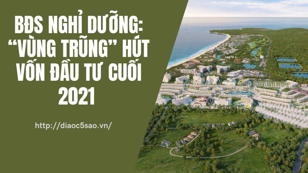 bds-nghi-duong-vung-trung-hut-von-dau-tu-2021